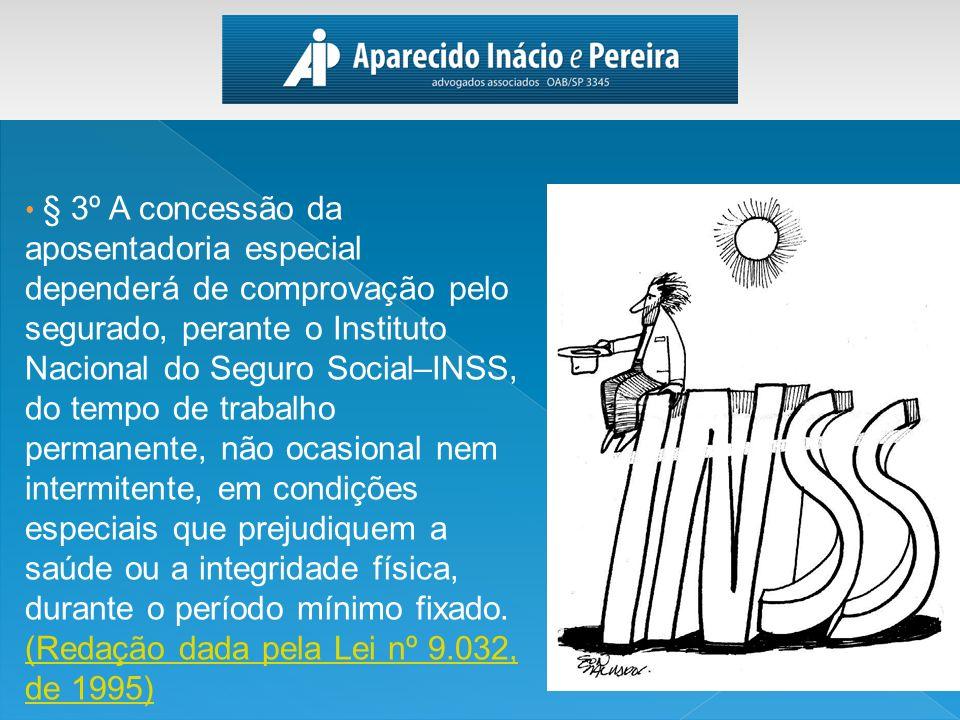§ 3º A concessão da aposentadoria especial dependerá de comprovação pelo segurado, perante o Instituto Nacional do Seguro Social–INSS, do tempo de tra