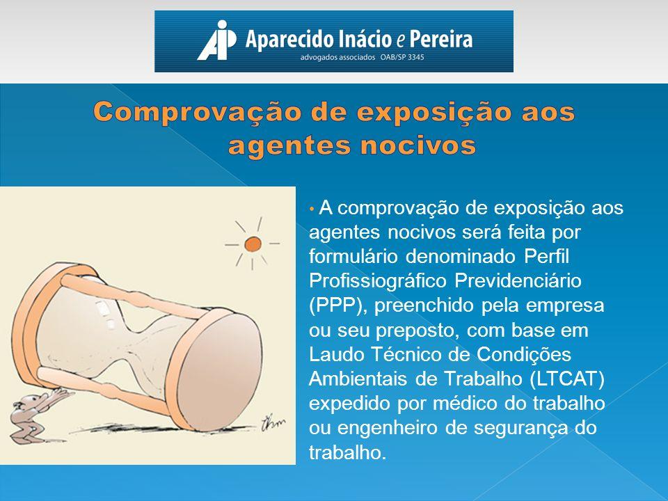 A comprovação de exposição aos agentes nocivos será feita por formulário denominado Perfil Profissiográfico Previdenciário (PPP), preenchido pela empr
