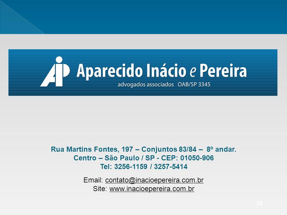 29 Rua Martins Fontes, 197 – Conjuntos 83/84 – 8º andar. Centro – São Paulo / SP - CEP: 01050-906 Tel: 3256-1159 / 3257-5414 Email: contato@inacioeper