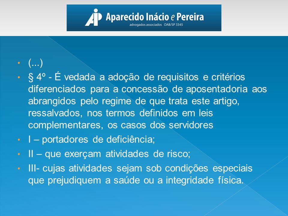 (...) § 4º - É vedada a adoção de requisitos e critérios diferenciados para a concessão de aposentadoria aos abrangidos pelo regime de que trata este