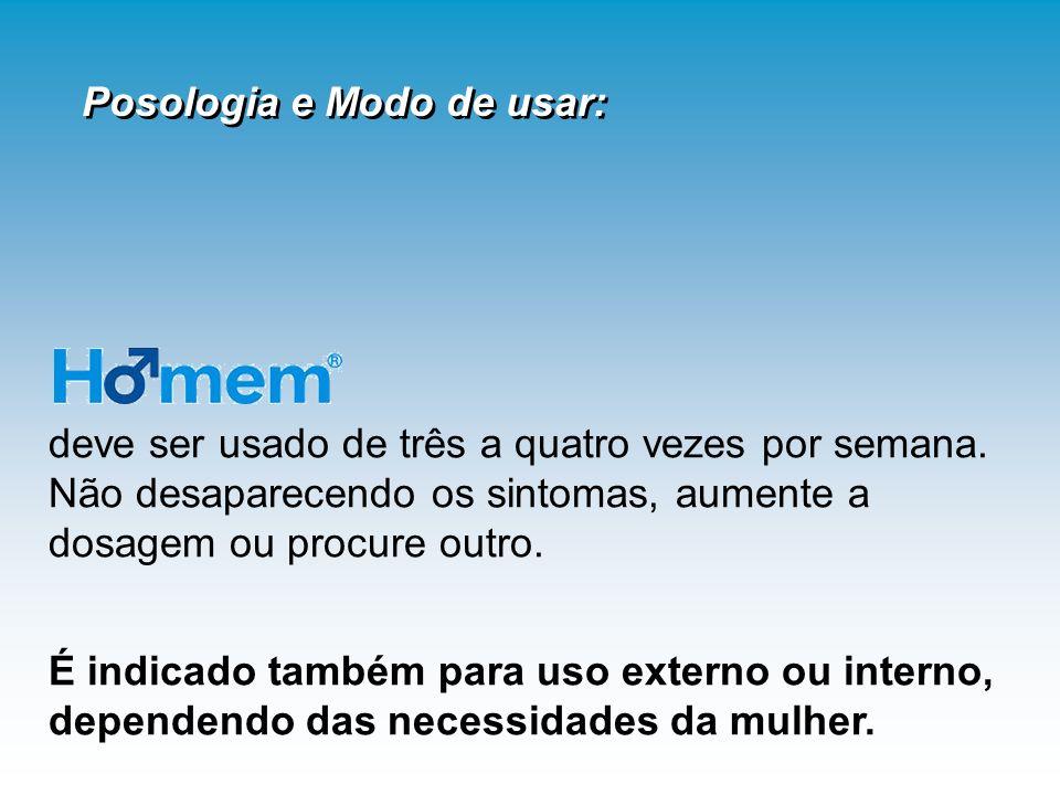 é recomendado para mulheres portadoras de SMS (Síndrome da Mulher Sozinha) e também de SMA (Síndrome da Mulher Acompanhada). É eficaz no controle do d