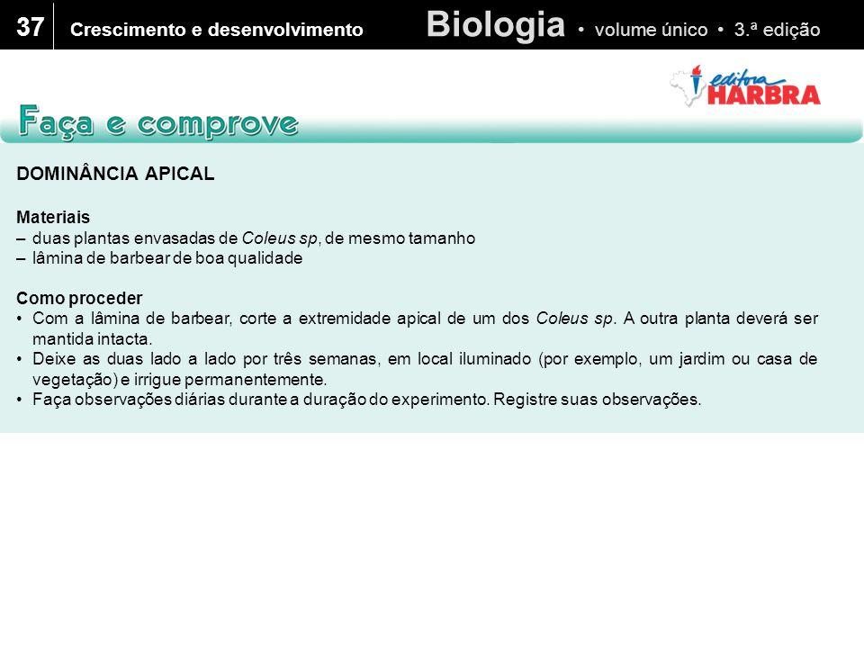 Biologia volume único 3.ª edição 37 Crescimento e desenvolvimento DOMINÂNCIA APICAL Materiais –duas plantas envasadas de Coleus sp, de mesmo tamanho –