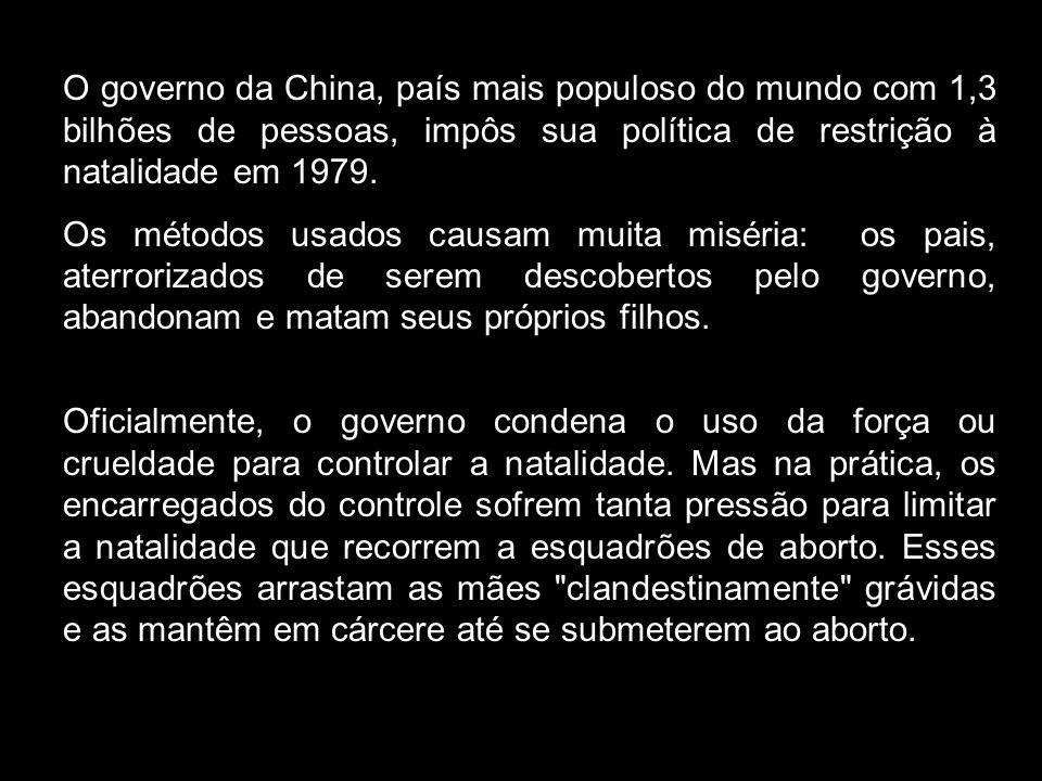 O governo da China, país mais populoso do mundo com 1,3 bilhões de pessoas, impôs sua política de restrição à natalidade em 1979. Os métodos usados ca