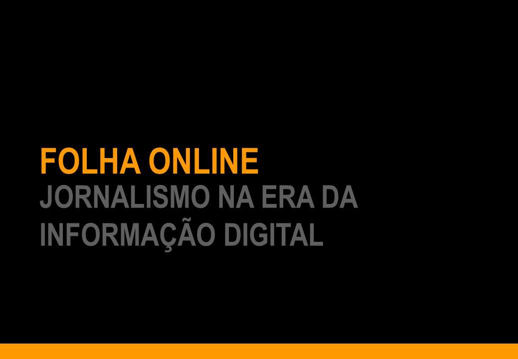 JORNALISMO NA ERA DA INFORMAÇÃO DIGITAL O primeiro e maior jornal em tempo real em língua portuguesa www.folha.com.br FOLHA ONLINE JORNALISMO NA ERA D