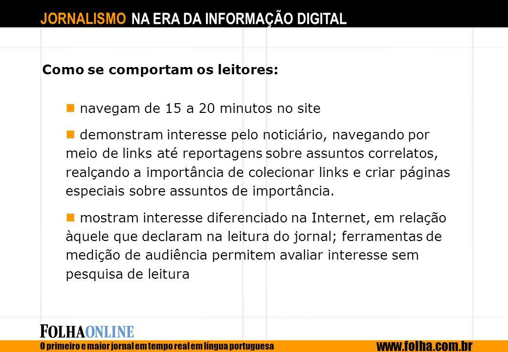 JORNALISMO NA ERA DA INFORMAÇÃO DIGITAL O primeiro e maior jornal em tempo real em língua portuguesa www.folha.com.br Como se comportam os leitores: n