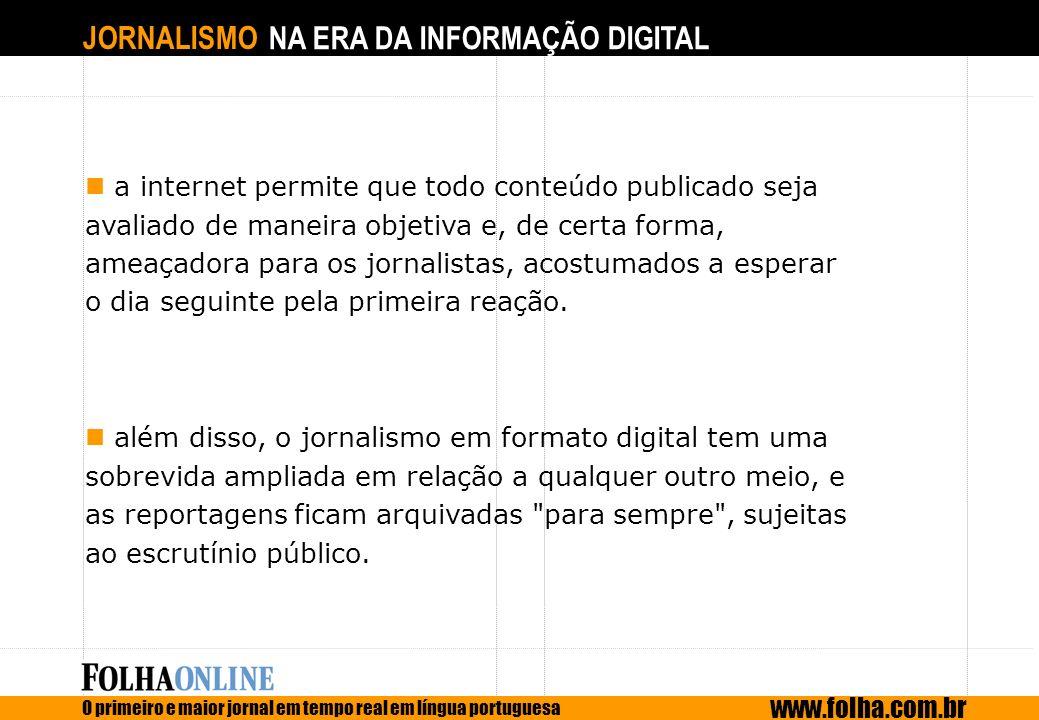 JORNALISMO NA ERA DA INFORMAÇÃO DIGITAL O primeiro e maior jornal em tempo real em língua portuguesa www.folha.com.br a internet permite que todo cont