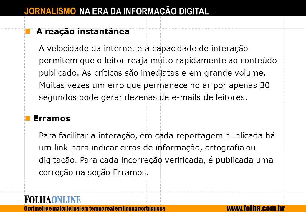 JORNALISMO NA ERA DA INFORMAÇÃO DIGITAL O primeiro e maior jornal em tempo real em língua portuguesa www.folha.com.br A reação instantânea A velocidad