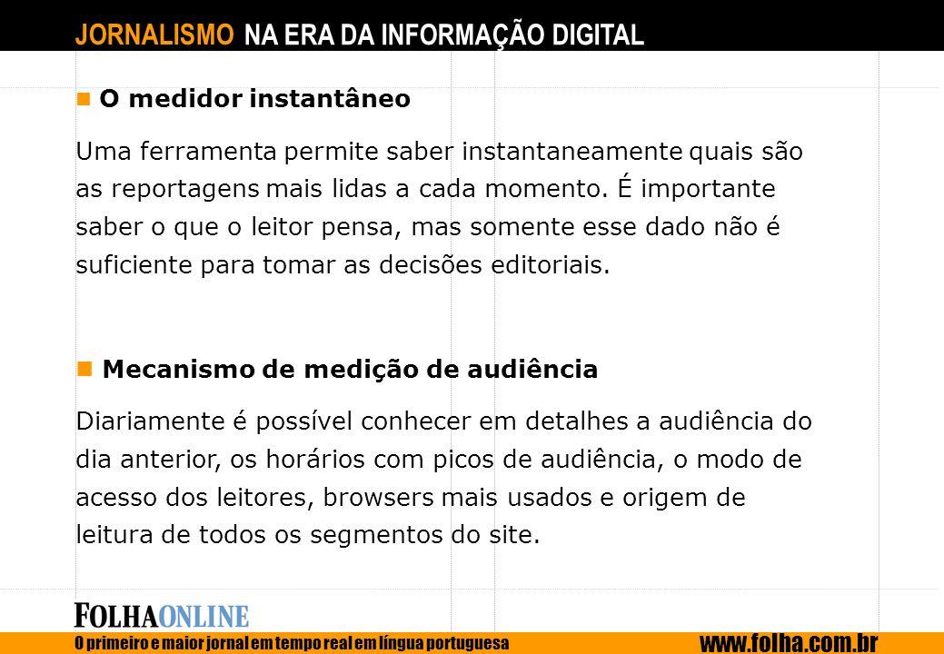 JORNALISMO NA ERA DA INFORMAÇÃO DIGITAL O primeiro e maior jornal em tempo real em língua portuguesa www.folha.com.br O medidor instantâneo Uma ferram