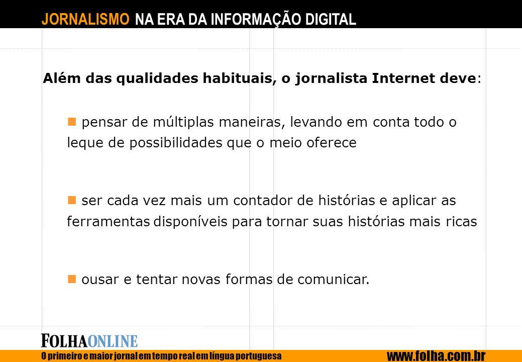 JORNALISMO NA ERA DA INFORMAÇÃO DIGITAL O primeiro e maior jornal em tempo real em língua portuguesa www.folha.com.br Além das qualidades habituais, o