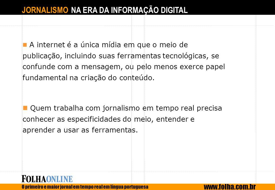 JORNALISMO NA ERA DA INFORMAÇÃO DIGITAL O primeiro e maior jornal em tempo real em língua portuguesa www.folha.com.br A internet é a única mídia em qu
