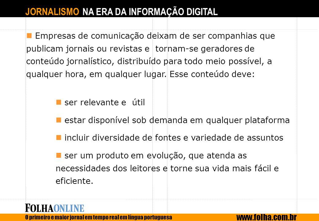 JORNALISMO NA ERA DA INFORMAÇÃO DIGITAL O primeiro e maior jornal em tempo real em língua portuguesa www.folha.com.br Empresas de comunicação deixam d