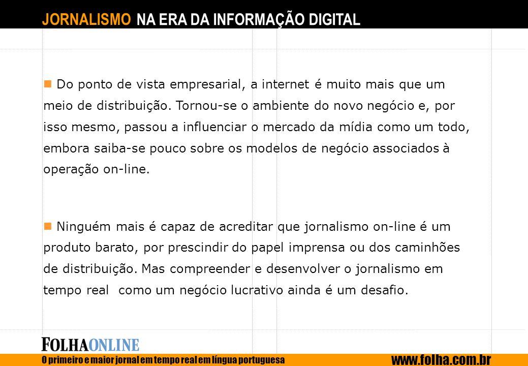 JORNALISMO NA ERA DA INFORMAÇÃO DIGITAL O primeiro e maior jornal em tempo real em língua portuguesa www.folha.com.br Do ponto de vista empresarial, a