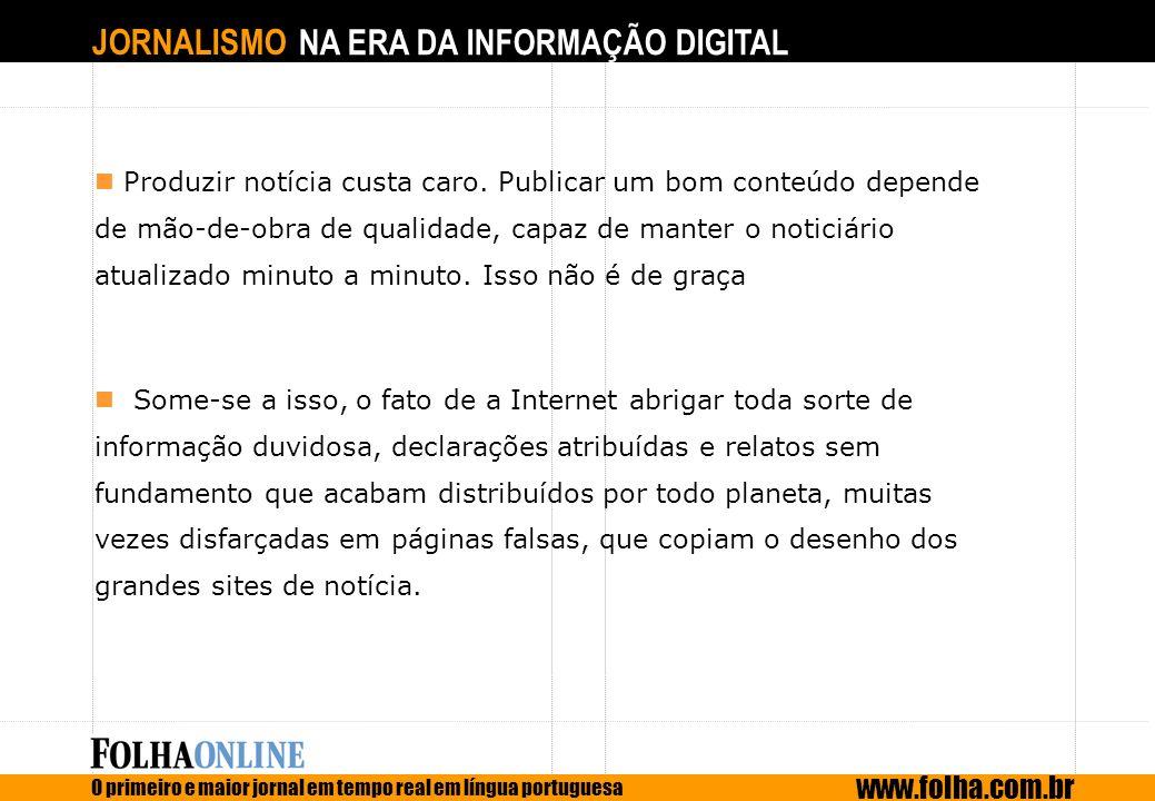 JORNALISMO NA ERA DA INFORMAÇÃO DIGITAL O primeiro e maior jornal em tempo real em língua portuguesa www.folha.com.br Produzir notícia custa caro. Pub