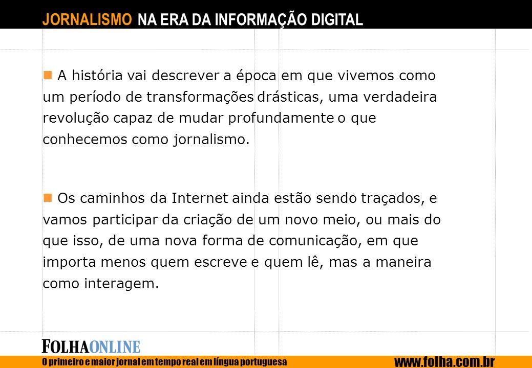 JORNALISMO NA ERA DA INFORMAÇÃO DIGITAL O primeiro e maior jornal em tempo real em língua portuguesa www.folha.com.br A história vai descrever a época