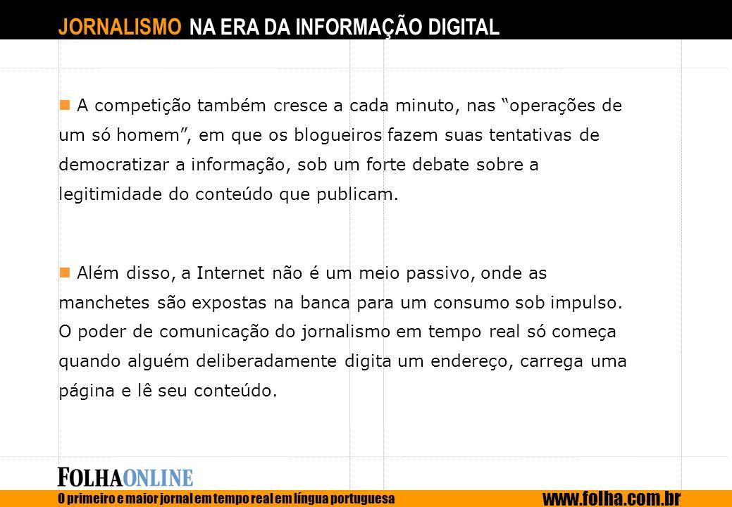JORNALISMO NA ERA DA INFORMAÇÃO DIGITAL O primeiro e maior jornal em tempo real em língua portuguesa www.folha.com.br A competição também cresce a cad