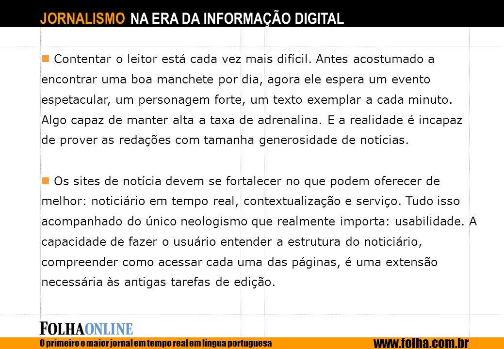 JORNALISMO NA ERA DA INFORMAÇÃO DIGITAL O primeiro e maior jornal em tempo real em língua portuguesa www.folha.com.br Contentar o leitor está cada vez