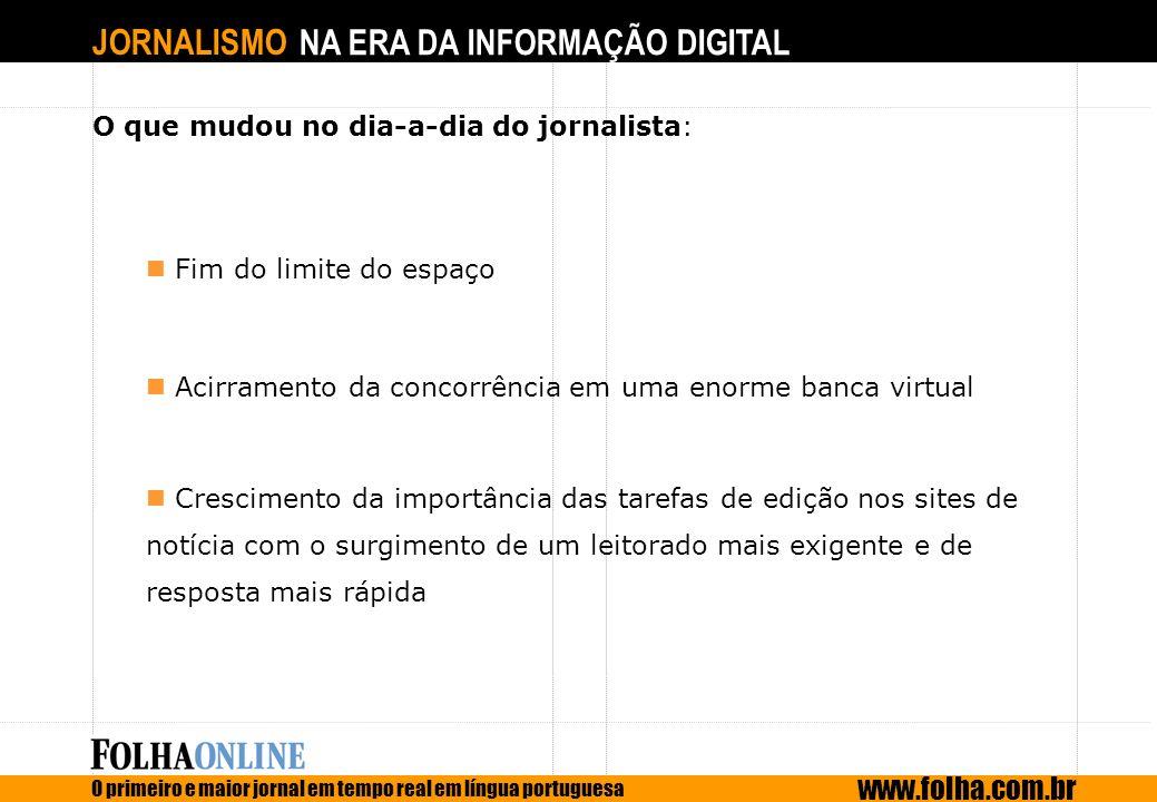 JORNALISMO NA ERA DA INFORMAÇÃO DIGITAL O primeiro e maior jornal em tempo real em língua portuguesa www.folha.com.br O que mudou no dia-a-dia do jorn