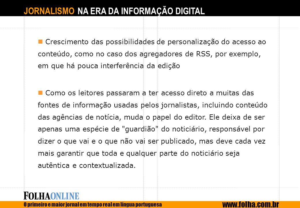JORNALISMO NA ERA DA INFORMAÇÃO DIGITAL O primeiro e maior jornal em tempo real em língua portuguesa www.folha.com.br Crescimento das possibilidades d