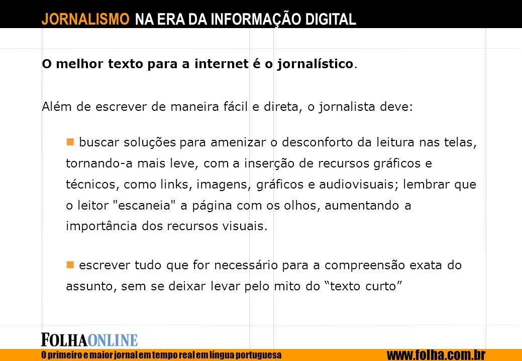 JORNALISMO NA ERA DA INFORMAÇÃO DIGITAL O primeiro e maior jornal em tempo real em língua portuguesa www.folha.com.br O melhor texto para a internet é