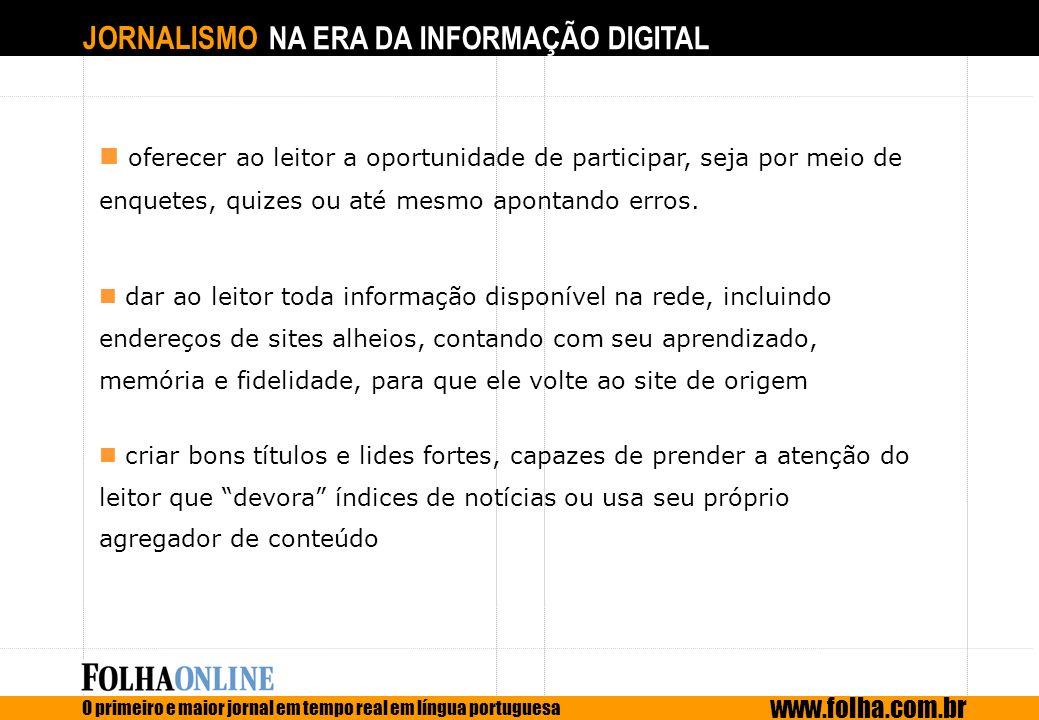 JORNALISMO NA ERA DA INFORMAÇÃO DIGITAL O primeiro e maior jornal em tempo real em língua portuguesa www.folha.com.br oferecer ao leitor a oportunidad