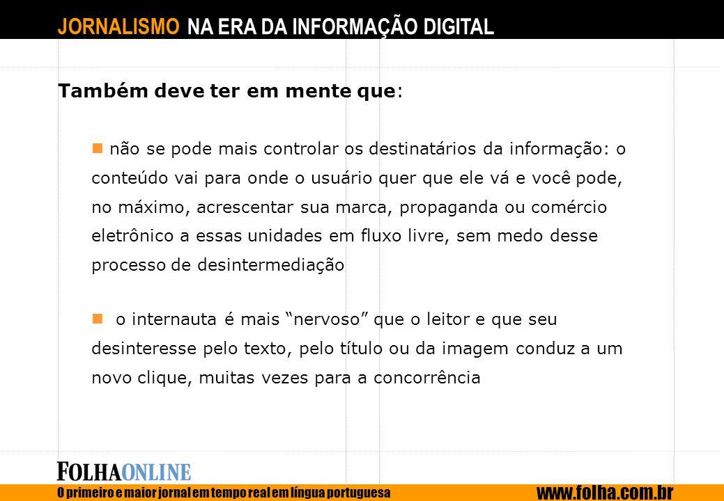 JORNALISMO NA ERA DA INFORMAÇÃO DIGITAL O primeiro e maior jornal em tempo real em língua portuguesa www.folha.com.br Também deve ter em mente que: nã