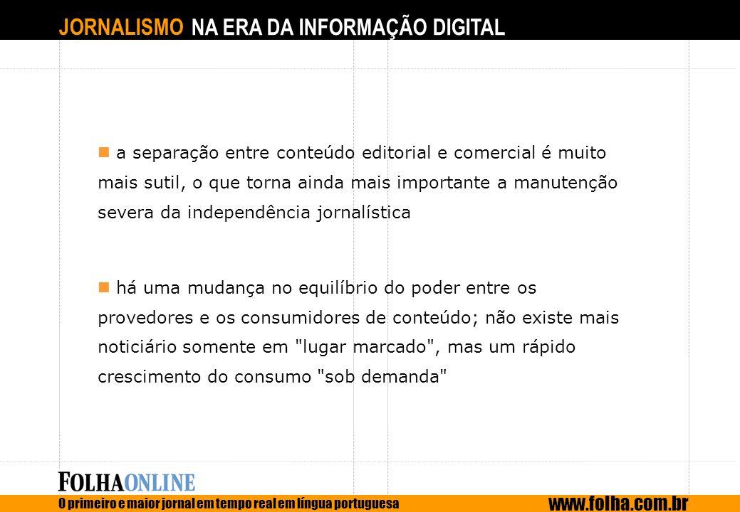 JORNALISMO NA ERA DA INFORMAÇÃO DIGITAL O primeiro e maior jornal em tempo real em língua portuguesa www.folha.com.br a separação entre conteúdo edito