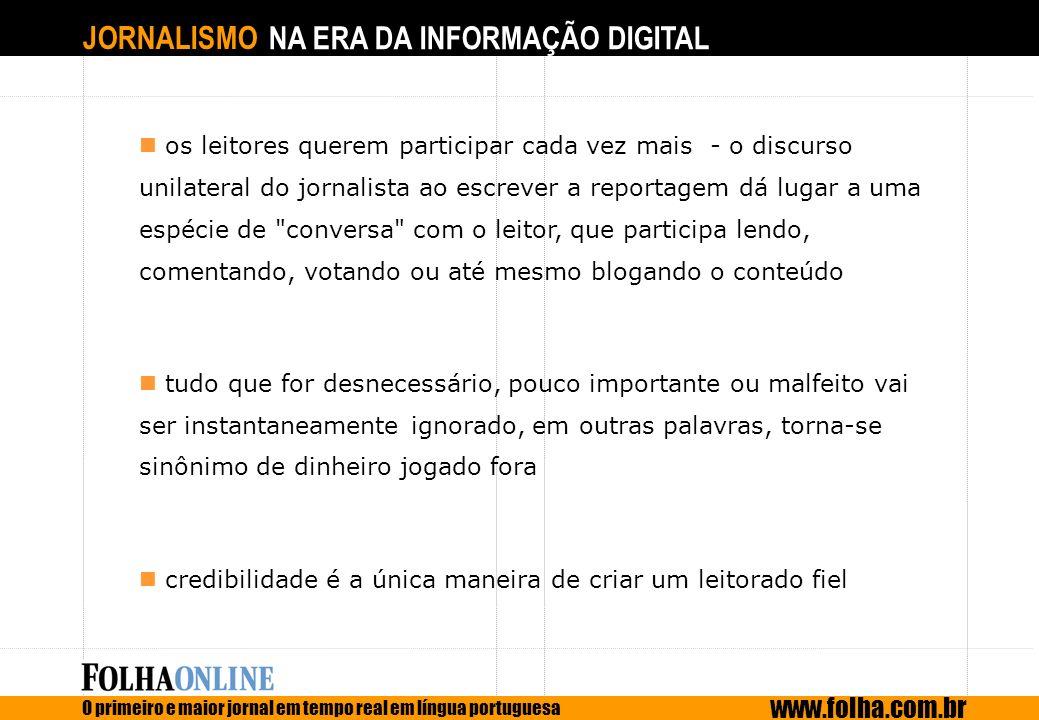 JORNALISMO NA ERA DA INFORMAÇÃO DIGITAL O primeiro e maior jornal em tempo real em língua portuguesa www.folha.com.br os leitores querem participar ca