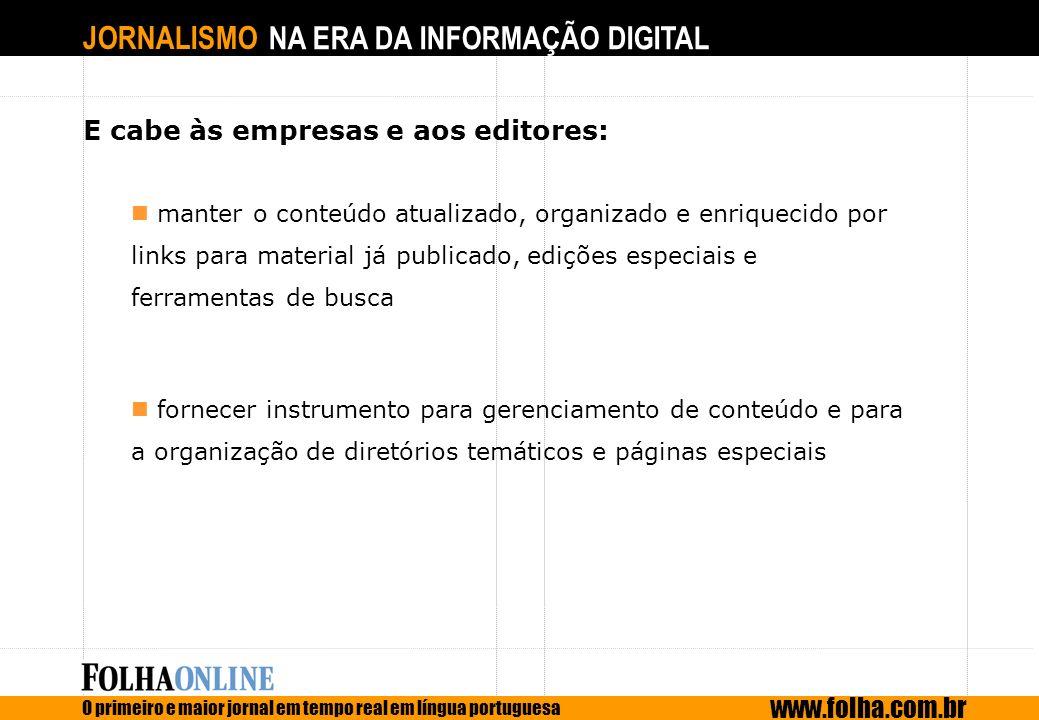 JORNALISMO NA ERA DA INFORMAÇÃO DIGITAL O primeiro e maior jornal em tempo real em língua portuguesa www.folha.com.br E cabe às empresas e aos editore