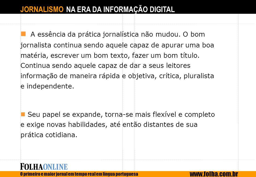JORNALISMO NA ERA DA INFORMAÇÃO DIGITAL O primeiro e maior jornal em tempo real em língua portuguesa www.folha.com.br A essência da prática jornalísti
