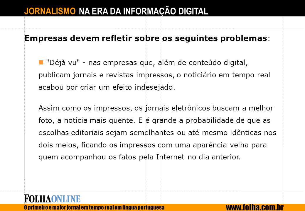 JORNALISMO NA ERA DA INFORMAÇÃO DIGITAL O primeiro e maior jornal em tempo real em língua portuguesa www.folha.com.br Empresas devem refletir sobre os