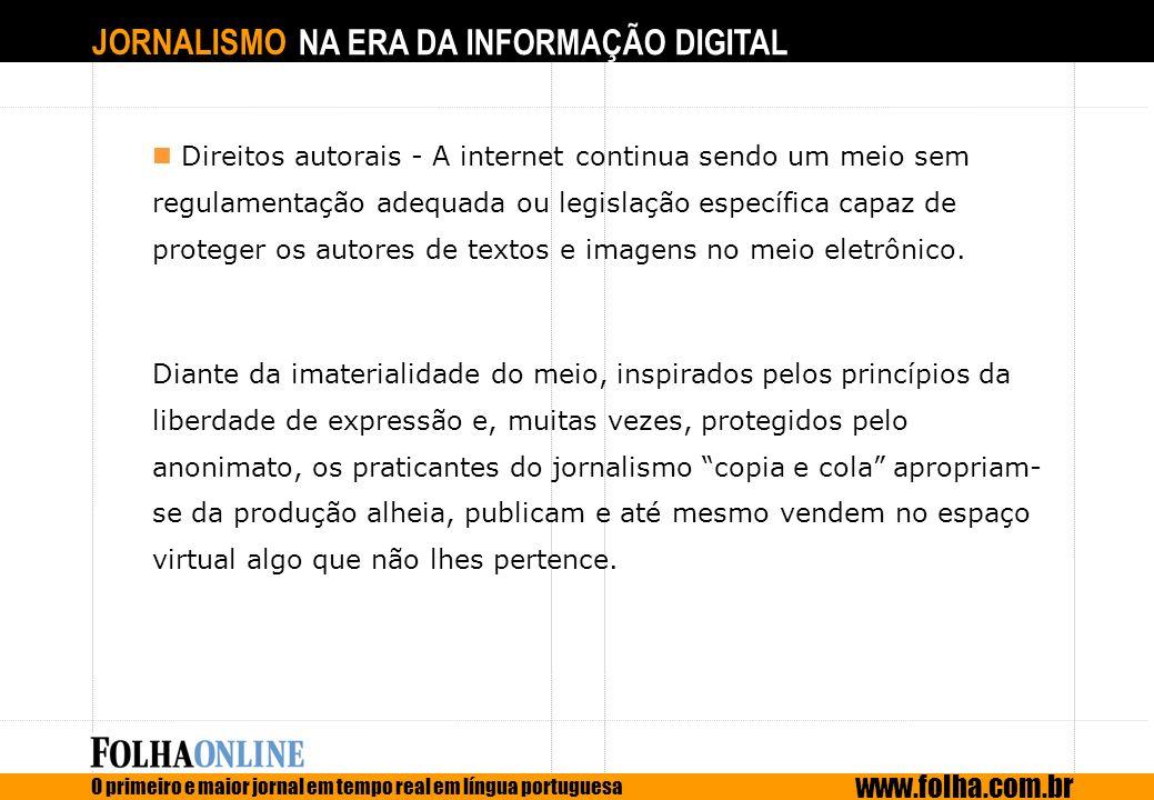 JORNALISMO NA ERA DA INFORMAÇÃO DIGITAL O primeiro e maior jornal em tempo real em língua portuguesa www.folha.com.br Direitos autorais - A internet c