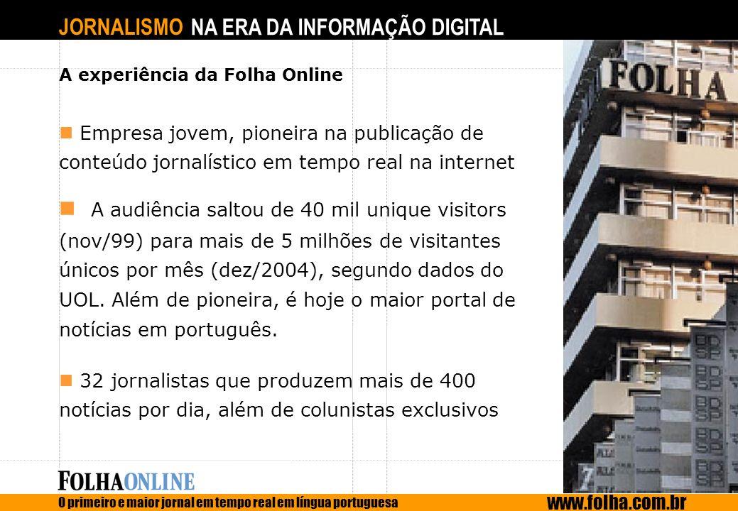 JORNALISMO NA ERA DA INFORMAÇÃO DIGITAL O primeiro e maior jornal em tempo real em língua portuguesa www.folha.com.br A experiência da Folha Online Em