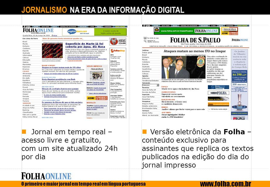 JORNALISMO NA ERA DA INFORMAÇÃO DIGITAL O primeiro e maior jornal em tempo real em língua portuguesa www.folha.com.br Versão eletrônica da Folha – con