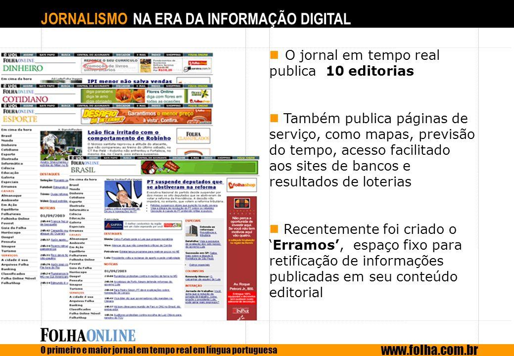 JORNALISMO NA ERA DA INFORMAÇÃO DIGITAL O primeiro e maior jornal em tempo real em língua portuguesa www.folha.com.br O jornal em tempo real publica 1