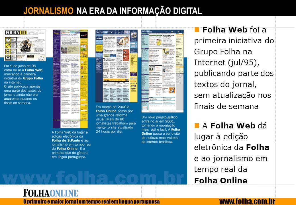 JORNALISMO NA ERA DA INFORMAÇÃO DIGITAL O primeiro e maior jornal em tempo real em língua portuguesa www.folha.com.br Folha Web foi a primeira iniciat