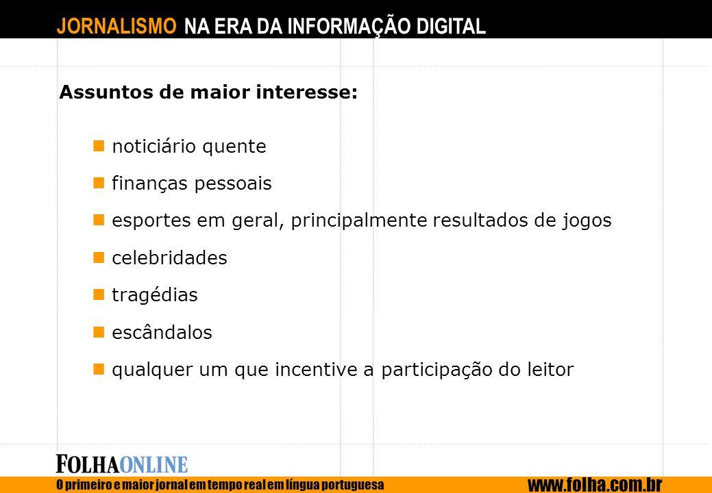 JORNALISMO NA ERA DA INFORMAÇÃO DIGITAL O primeiro e maior jornal em tempo real em língua portuguesa www.folha.com.br Assuntos de maior interesse: not