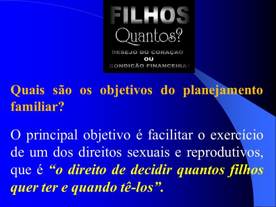 Quais são os objetivos do planejamento familiar? O principal objetivo é facilitar o exercício de um dos direitos sexuais e reprodutivos, que é o direi