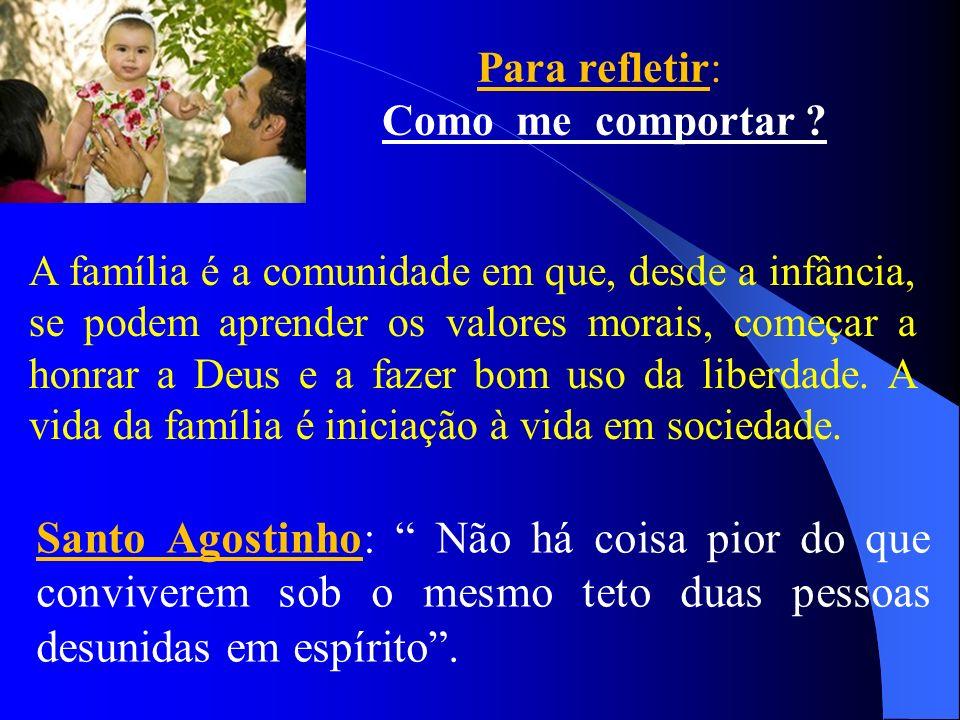 Santo Agostinho: Não há coisa pior do que conviverem sob o mesmo teto duas pessoas desunidas em espírito. Para refletir: Como me comportar ? A família