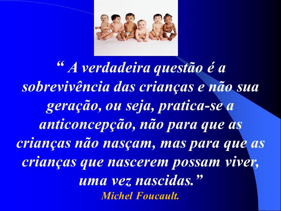 A verdadeira questão é a sobrevivência das crianças e não sua geração, ou seja, pratica-se a anticoncepção, não para que as crianças não nasçam, mas p