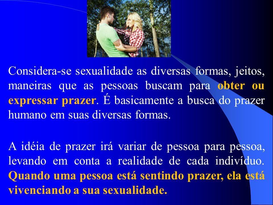 Considera-se sexualidade as diversas formas, jeitos, maneiras que as pessoas buscam para obter ou expressar prazer. É basicamente a busca do prazer hu