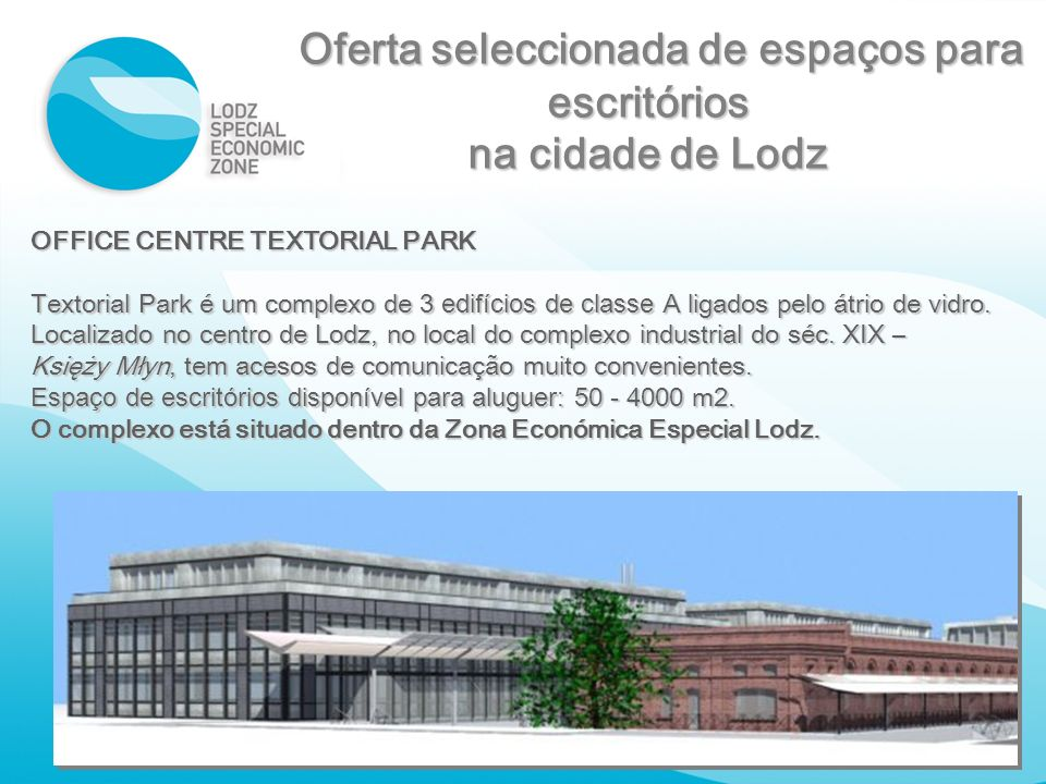 OFFICE CENTRE TEXTORIAL PARK Textorial Park é um complexo de 3 edifícios de classe A ligados pelo átrio de vidro. Localizado no centro de Lodz, no loc
