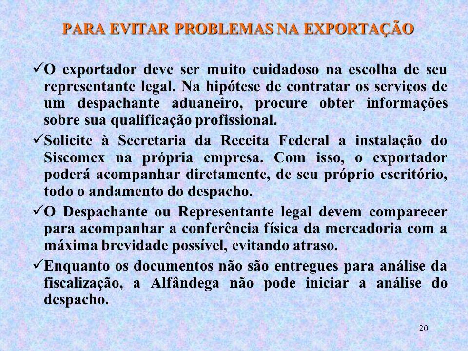 20 PARA EVITAR PROBLEMAS NA EXPORTAÇÃO O exportador deve ser muito cuidadoso na escolha de seu representante legal.