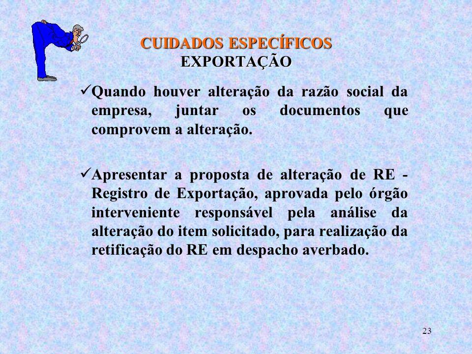 23 CUIDADOS ESPECÍFICOS EXPORTAÇÃO Quando houver alteração da razão social da empresa, juntar os documentos que comprovem a alteração.