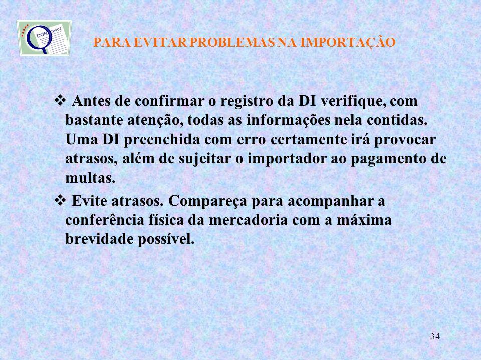 34 PARA EVITAR PROBLEMAS NA IMPORTAÇÃO Antes de confirmar o registro da DI verifique, com bastante atenção, todas as informações nela contidas.