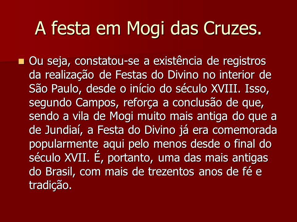 A festa em Mogi das Cruzes. Ou seja, constatou-se a existência de registros da realização de Festas do Divino no interior de São Paulo, desde o início