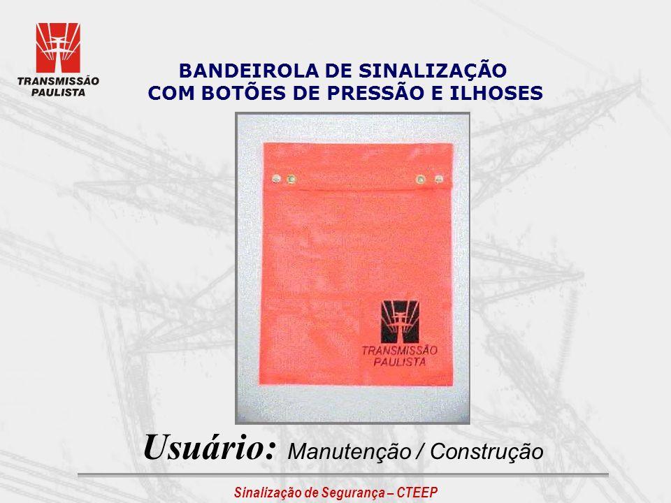 Sinalização de Segurança – CTEEP BANDEIROLA DE SINALIZAÇÃO COM BOTÕES DE PRESSÃO E ILHOSES Usuário: Manutenção / Construção