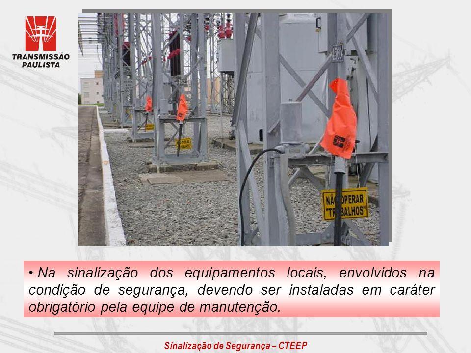 Sinalização de Segurança – CTEEP Na sinalização dos equipamentos locais, envolvidos na condição de segurança, devendo ser instaladas em caráter obriga