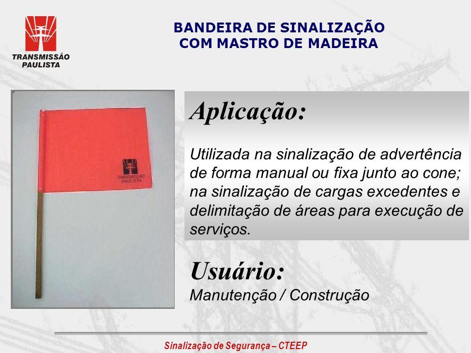 Sinalização de Segurança – CTEEP BANDEIRA DE SINALIZAÇÃO COM MASTRO DE MADEIRA Aplicação: Utilizada na sinalização de advertência de forma manual ou f