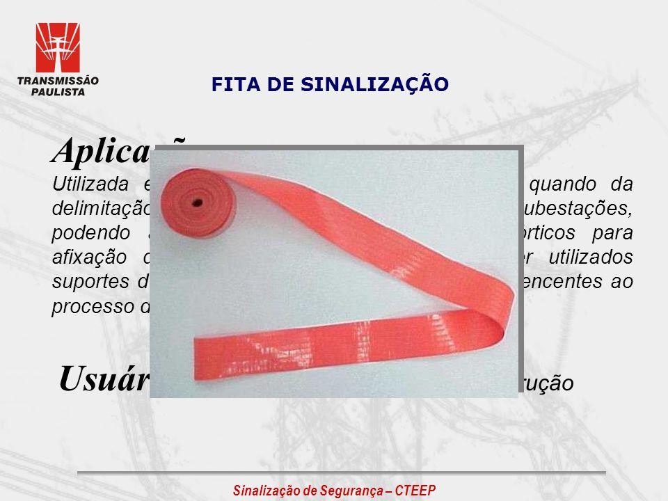 FITA DE SINALIZAÇÃO Aplicação: Utilizada em conjunto com o balizador cônico, quando da delimitação e isolamento de áreas de trabalho em Subestações, p