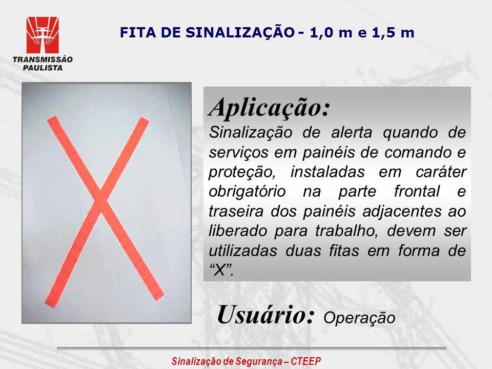 FITA DE SINALIZAÇÃO - 1,0 m e 1,5 m Aplicação: Sinalização de alerta quando de serviços em painéis de comando e proteção, instaladas em caráter obriga